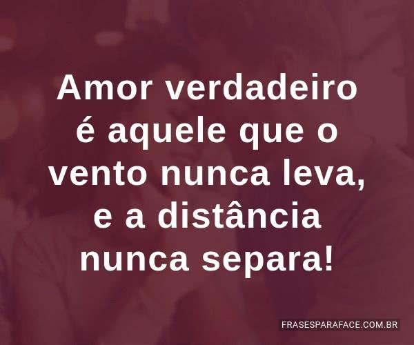 Amor Verdadeiro é Aquele Que O Vento Nunca Leva E A: Frases Bonitas De Amor, Amizade, Bom Dia E Mais